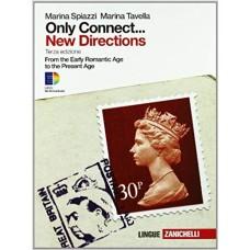 Only connect... new directions. Ottocento e Novecento. From the early romantic age to the present age. Per le Scuole superiori. Con espansione online