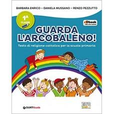 Guarda l'arcobaleno. Per la 1ª, 2ª e 3ª classe elementare. Con e-book. Con espansione online